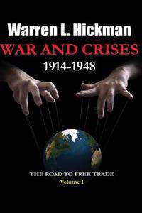 War and Crises 1914-1948 - Vol.1: The Road to Free Trade