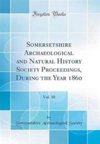 Somersetshire Archaeological and Natural History Society Proceedings, During the Year 1860, Vol. 10 (Classic Reprint)