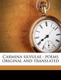 Carmina silvulae : poems original and translated