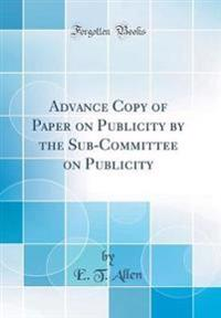 Advance Copy of Paper on Publicity by the Sub-Committee on Publicity (Classic Reprint)
