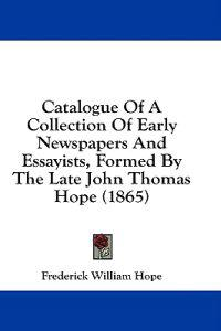 Catalogue Of A Collection Of Early Newspapers And Essayists, Formed By The Late John Thomas Hope (1865)