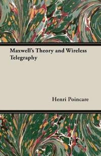 Maxwell's Theory and Wireless Telegraphy