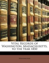 Vital Records of Washington, Massachusetts, to the Year 1850