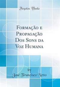 Formação e Propagação Dos Sons da Voz Humana (Classic Reprint)