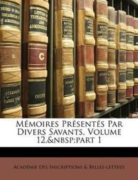 Mémoires Présentés Par Divers Savants, Volume 12,part 1