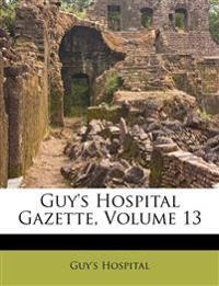 Guy's Hospital Gazette, Volume 13