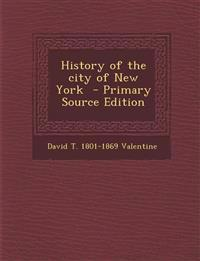 History of the City of New York - Primary Source Edition