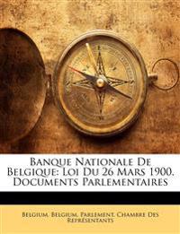 Banque Nationale De Belgique: Loi Du 26 Mars 1900. Documents Parlementaires