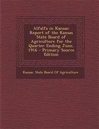 Alfalfa in Kansas: Report of the Kansas State Board of Agriculture for the Quarter Ending June, 1916