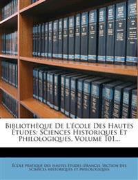 Bibliothèque De L'école Des Hautes Études: Sciences Historiques Et Philologiques, Volume 101...