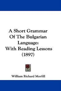A Short Grammar of the Bulgarian Language
