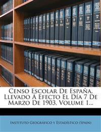 Censo Escolar De España, Llevado Á Efecto El Día 7 De Marzo De 1903, Volume 1...