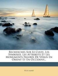 Recherches Sur Le Culte, Les Symboles, Les Attributs Et Les Monuments Figurés De Vénus En Orient Et En Occident...