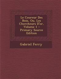 Le Coureur Des Bois, Ou, Les Chercheurs D'or, Volume 1 - Primary Source Edition