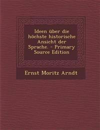 Ideen über die höchste historische Ansicht der Sprache. - Primary Source Edition