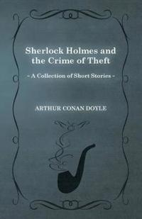 Sherlock Holmes and the Crime of Theft (a Collection of Short Stories)