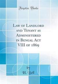 Law of Landlord and Tenant as Administered in Bengal Act VIII of 1869 (Classic Reprint)