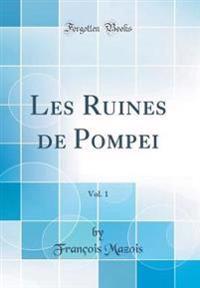 Les Ruines de Pompei, Vol. 1 (Classic Reprint)
