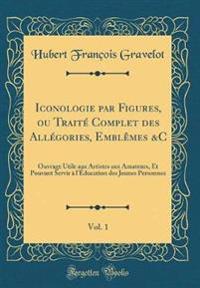 Iconologie par Figures, ou Traité Complet des Allégories, Emblêmes &C, Vol. 1