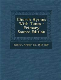 Church Hymns With Tunes - Primary Source Edition