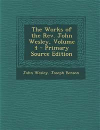 The Works of the REV. John Wesley, Volume 4 - Primary Source Edition