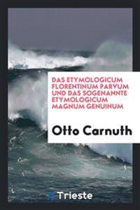 Das Etymologicum Florentinum Parvum Und Das Sogenannte Etymologicum Magnum Genuinum