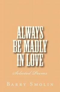 Always Be Madly in Love: Selected Poems