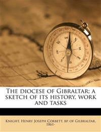 The diocese of Gibraltar; a sketch of its history, work and tasks