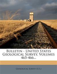 Bulletin - United States Geological Survey, Volumes 465-466...