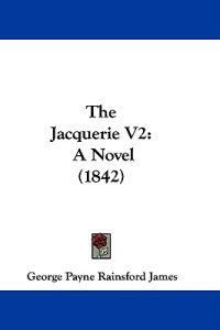 The Jacquerie V2: A Novel (1842)