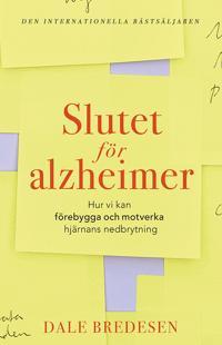 Slutet för alzheimer : hur vi kan förebygga och motverka hjärnans nedbrytni