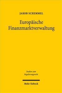Europaische Finanzmarktverwaltung: Dogmatik Und Legitimation Der Handlungsinstrumente Von Eba, Eiopa Und Esma