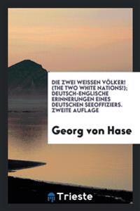 Die Zwei Weissen Volker! (the Two White Nations!); Deutsch-Englische Erinnerungen Eines Deutschen Seeoffiziers. Zweite Auflage