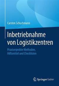 Inbetriebnahme von Logistikzentren : Praxiserprobte Methoden, Hilfsmittel und Checklisten