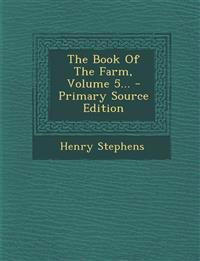 The Book Of The Farm, Volume 5... - Primary Source Edition