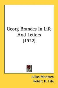 Georg Brandes In Life And Letters