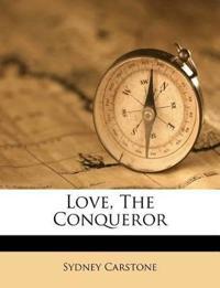 Love, The Conqueror
