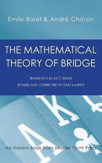 The Mathematical Theory of Bridge: 134 Probability Tables, Their Uses, Simple Formulas, Applications and about 4000 Probabilities