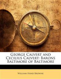 George Calvert and Cecilius Calvert: Barons Baltimore of Baltimore