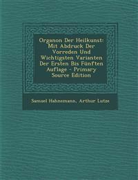 Organon Der Heilkunst: Mit Abdruck Der Vorreden Und Wichtigsten Varianten Der Ersten Bis Funften Auflage - Primary Source Edition
