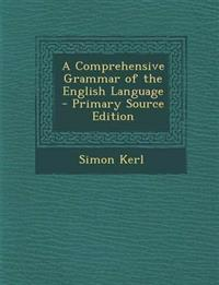 A Comprehensive Grammar of the English Language - Primary Source Edition