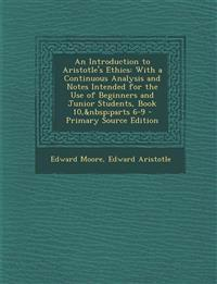 An Introduction to Aristotle's Ethics: With a Continuous Analysis and Notes Intended for the Use of Beginners and Junior Students, Book 10, parts