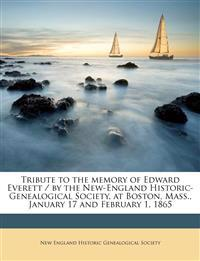 Tribute to the memory of Edward Everett / by the New-England Historic-Genealogical Society, at Boston, Mass., January 17 and February 1, 1865