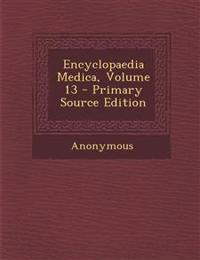 Encyclopaedia Medica, Volume 13