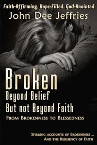 Broken Beyond Belief - But Not Beyond Faith: From Brokenness to Blessedness
