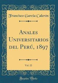 Anales Universitarios del Perú, 1897, Vol. 22 (Classic Reprint)
