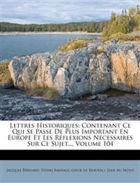 Lettres Historiques: Contenant Ce Qui Se Passe De Plus Important En Europe Et Les Réflexions Nécessaires Sur Ce Sujet..., Volume 104