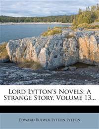 Lord Lytton's Novels: A Strange Story, Volume 13...