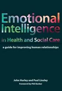 Emotional Intelligence in Health and Social Care: A Guide for Improving Human Relationships