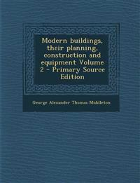 Modern Buildings, Their Planning, Construction and Equipment Volume 2 - Primary Source Edition